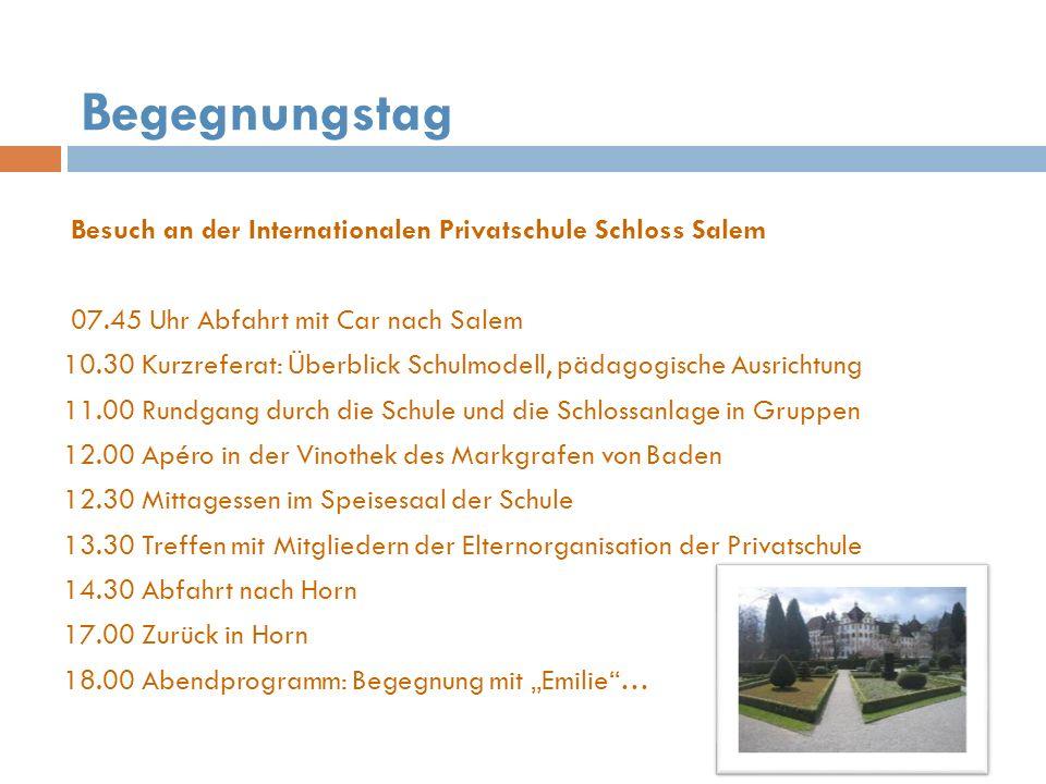 Begegnungstag Besuch an der Internationalen Privatschule Schloss Salem 07.45 Uhr Abfahrt mit Car nach Salem 10.30 Kurzreferat: Überblick Schulmodell,