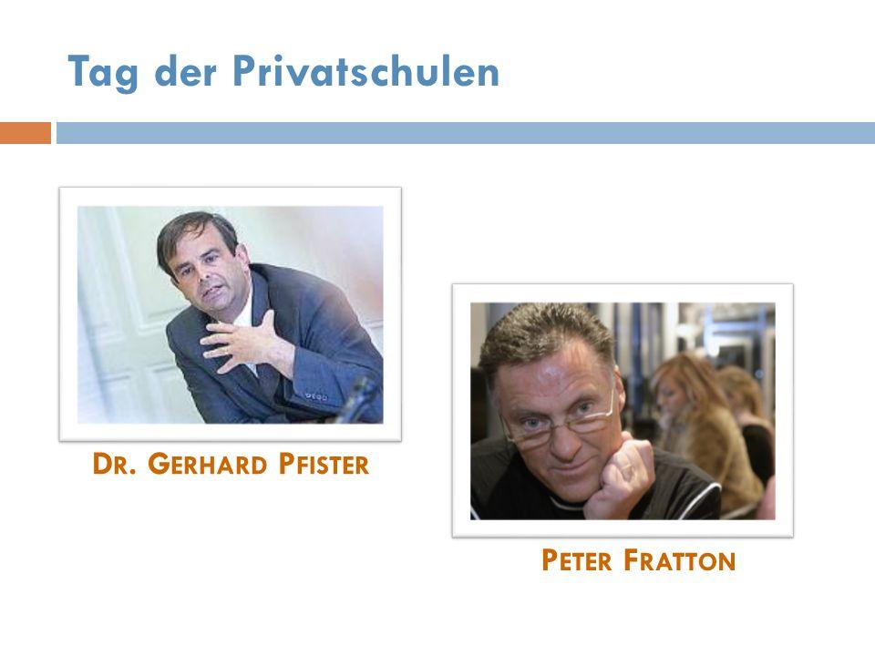 Tag der Privatschulen P ETER F RATTON D R. G ERHARD P FISTER