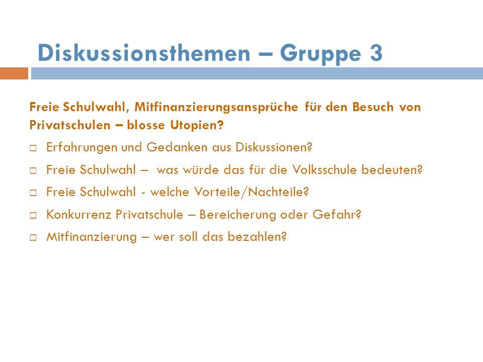 Diskussionsthemen – Gruppe 3 Freie Schulwahl, Mitfinanzierungsansprüche für den Besuch von Privatschulen – blosse Utopien.