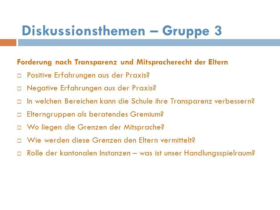 Diskussionsthemen – Gruppe 3 Forderung nach Transparenz und Mitspracherecht der Eltern Positive Erfahrungen aus der Praxis.