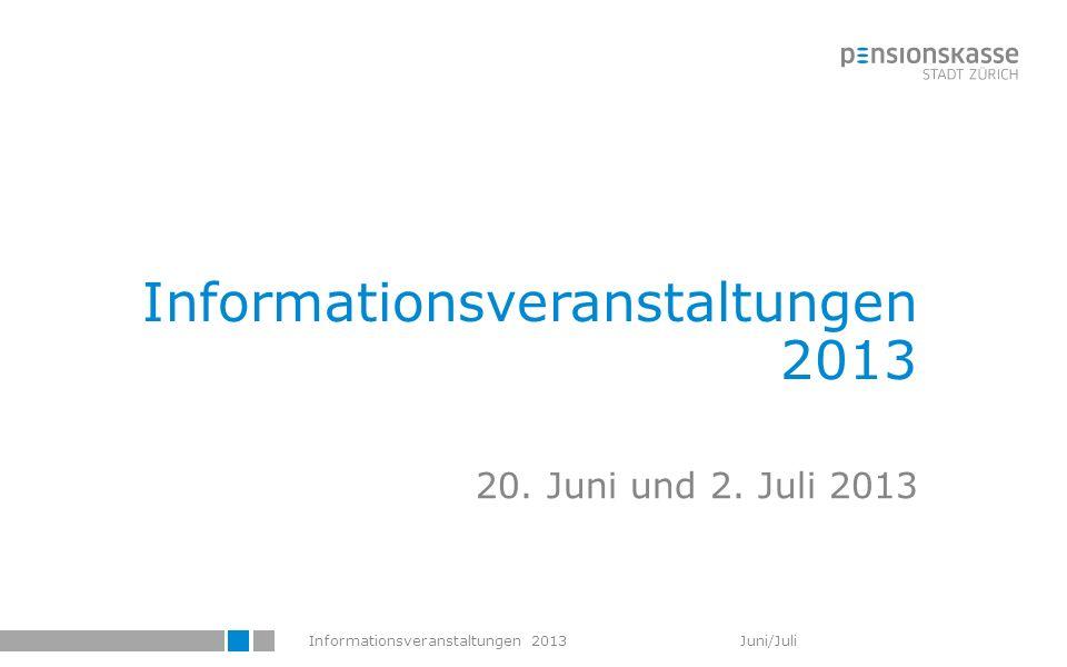 Informationsveranstaltungen 2013 Juni/Juli Informationsveranstaltungen 2013 20. Juni und 2. Juli 2013