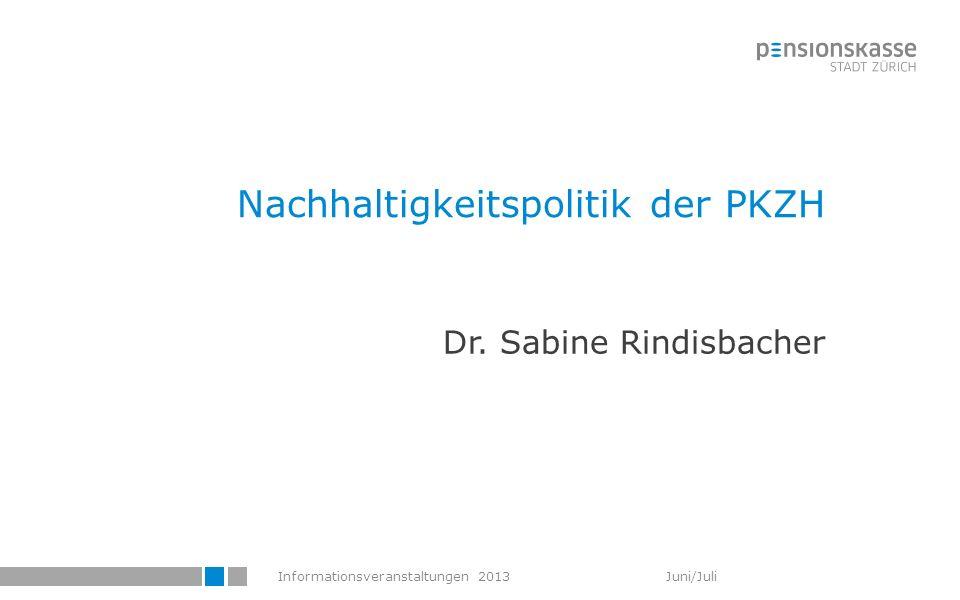 Informationsveranstaltungen 2013 Juni/Juli Nachhaltigkeitspolitik der PKZH Dr. Sabine Rindisbacher