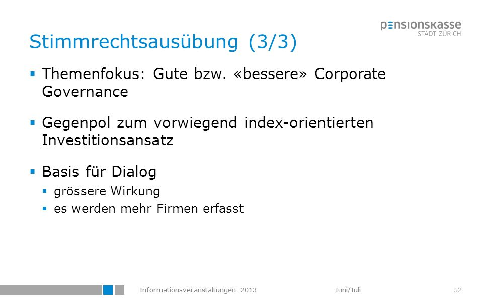 Informationsveranstaltungen 2013 Juni/Juli 52 Themenfokus: Gute bzw. «bessere» Corporate Governance Gegenpol zum vorwiegend index-orientierten Investi