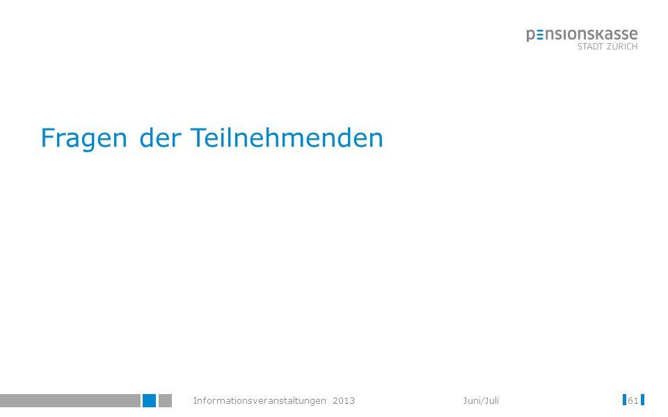Informationsveranstaltungen 2013 Juni/Juli Fragen der Teilnehmenden 61