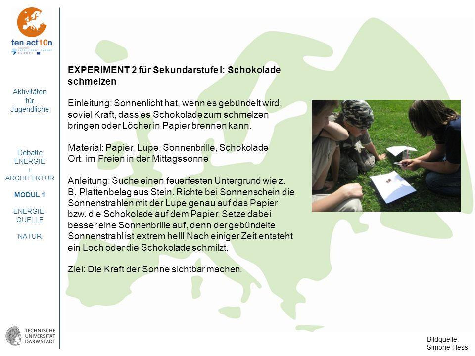 Aktivitäten für Jugendliche Debatte ENERGIE + ARCHITEKTUR MODUL 1 ENERGIE- QUELLE NATUR EXPERIMENT 2 für Sekundarstufe I: Schokolade schmelzen Einleit