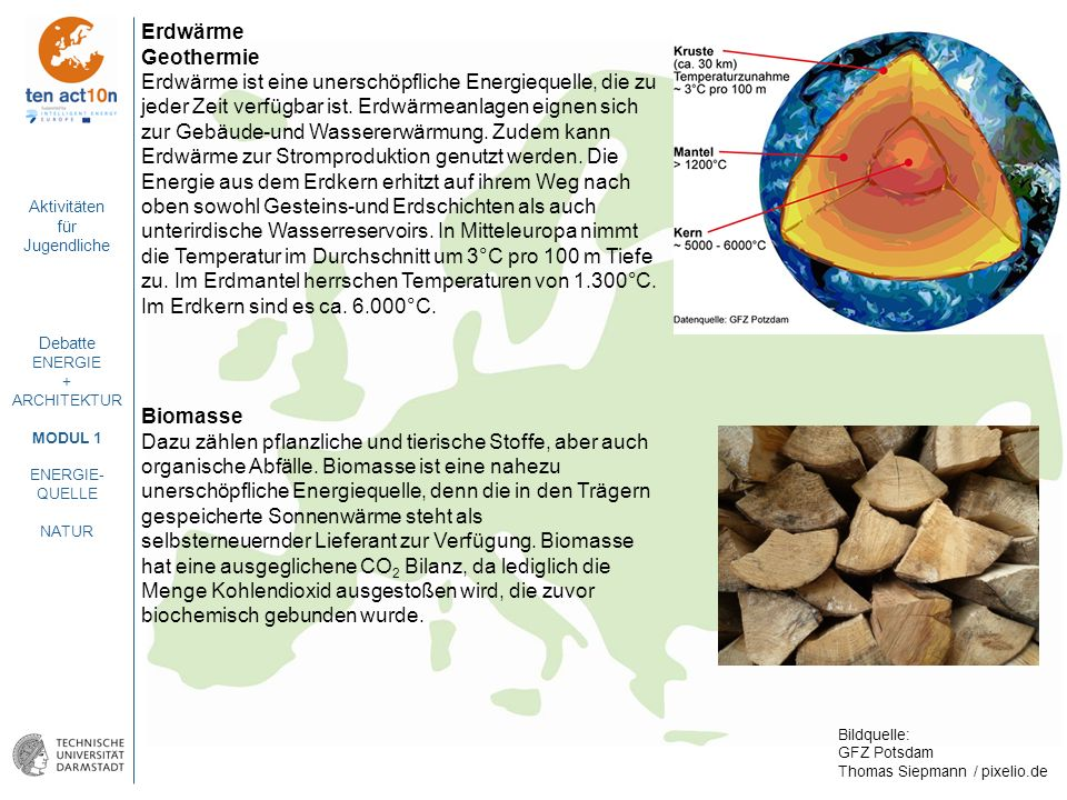 Aktivitäten für Jugendliche Debatte ENERGIE + ARCHITEKTUR MODUL 1 ENERGIE- QUELLE NATUR Erdwärme Geothermie Erdwärme ist eine unerschöpfliche Energieq