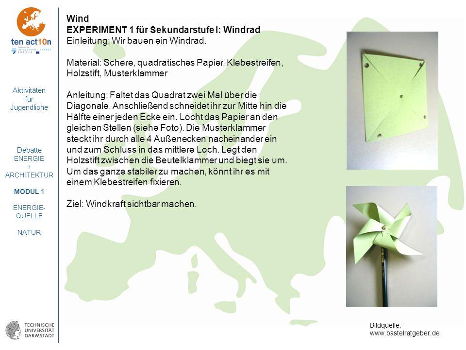 Aktivitäten für Jugendliche Debatte ENERGIE + ARCHITEKTUR MODUL 1 ENERGIE- QUELLE NATUR Wind EXPERIMENT 1 für Sekundarstufe I: Windrad Einleitung: Wir