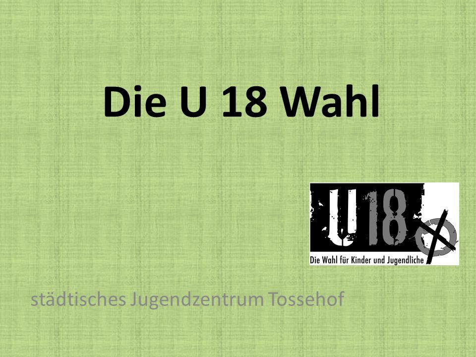 Die U 18 Wahl städtisches Jugendzentrum Tossehof
