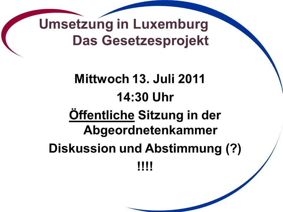 Umsetzung in Luxemburg Das Gesetzesprojekt Mittwoch 13.