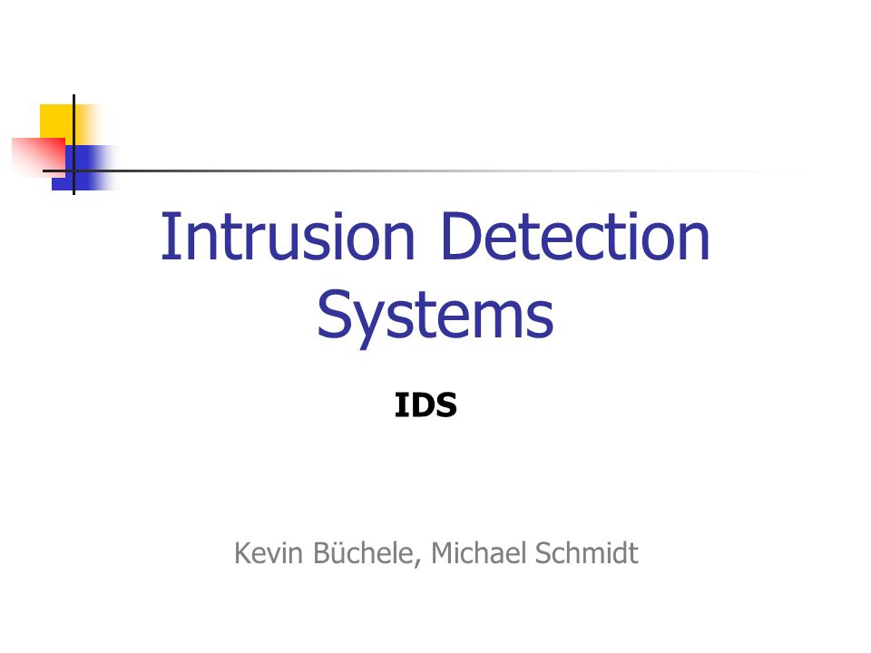 Intrusion Detection Systems Kevin Büchele, Michael Schmidt IDS