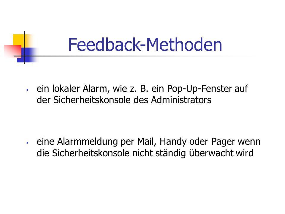 Feedback-Methoden ein lokaler Alarm, wie z. B. ein Pop-Up-Fenster auf der Sicherheitskonsole des Administrators eine Alarmmeldung per Mail, Handy oder