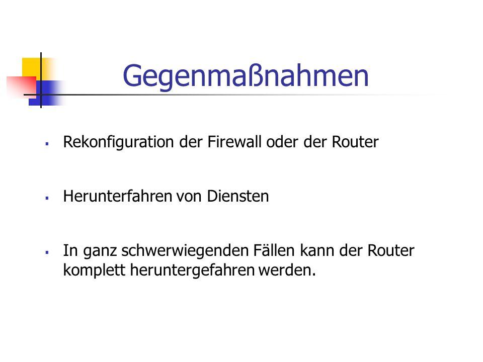 Gegenmaßnahmen Rekonfiguration der Firewall oder der Router Herunterfahren von Diensten In ganz schwerwiegenden Fällen kann der Router komplett herunt