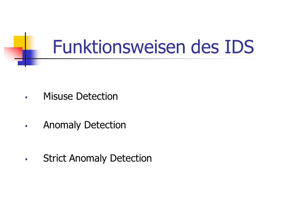 Funktionsweisen des IDS Misuse Detection Anomaly Detection Strict Anomaly Detection