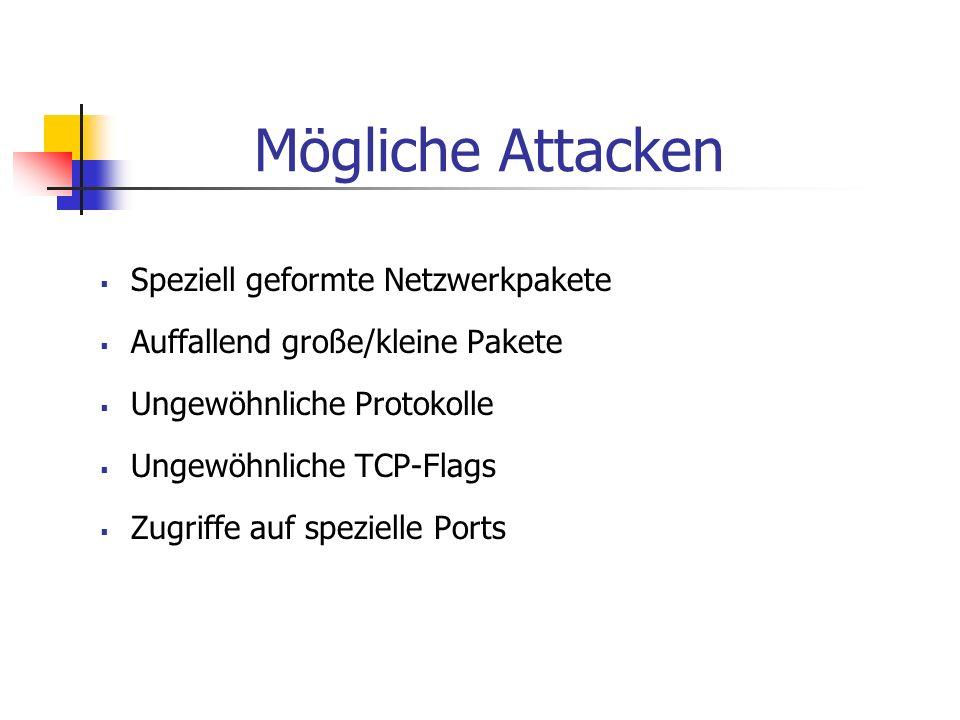 Mögliche Attacken Speziell geformte Netzwerkpakete Auffallend große/kleine Pakete Ungewöhnliche Protokolle Ungewöhnliche TCP-Flags Zugriffe auf spezie