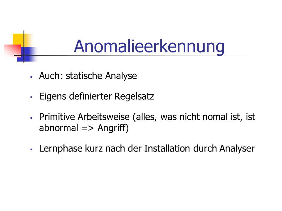 Anomalieerkennung Auch: statische Analyse Eigens definierter Regelsatz Primitive Arbeitsweise (alles, was nicht nomal ist, ist abnormal => Angriff) Le