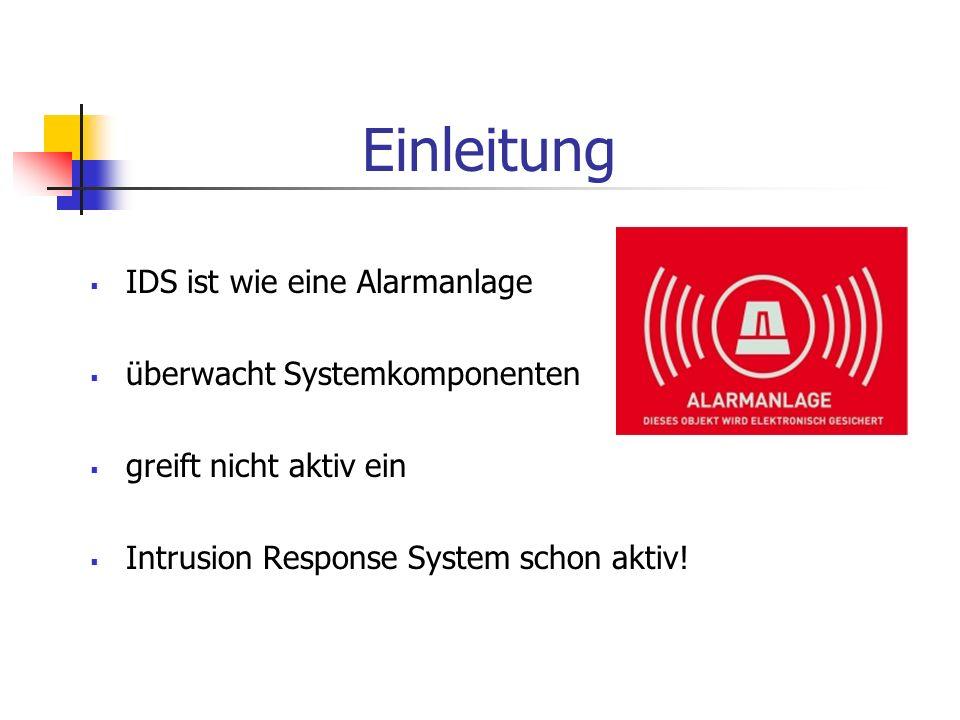 Einleitung IDS ist wie eine Alarmanlage überwacht Systemkomponenten greift nicht aktiv ein Intrusion Response System schon aktiv!