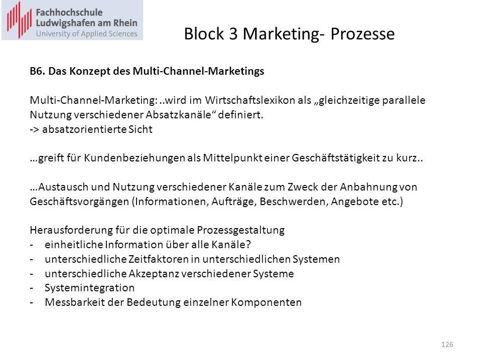 Block 3 Marketing- Prozesse B6. Das Konzept des Multi-Channel-Marketings Multi-Channel-Marketing:..wird im Wirtschaftslexikon als gleichzeitige parall