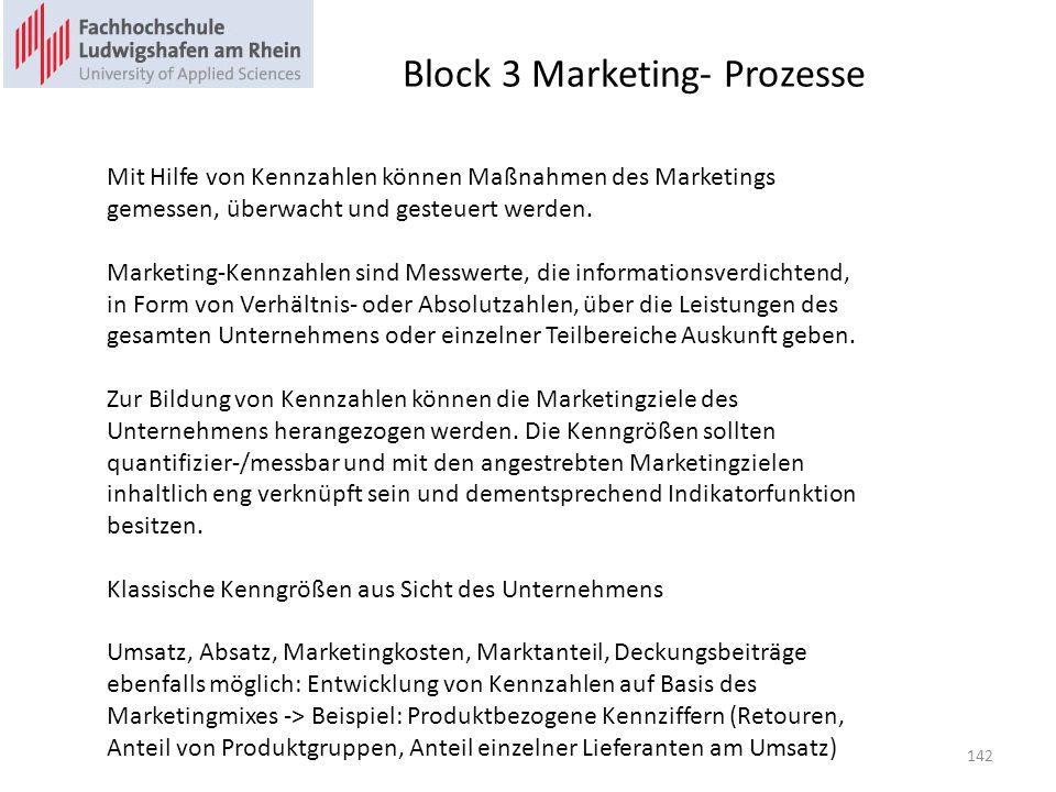 Block 3 Marketing- Prozesse Mit Hilfe von Kennzahlen können Maßnahmen des Marketings gemessen, überwacht und gesteuert werden. Marketing-Kennzahlen si