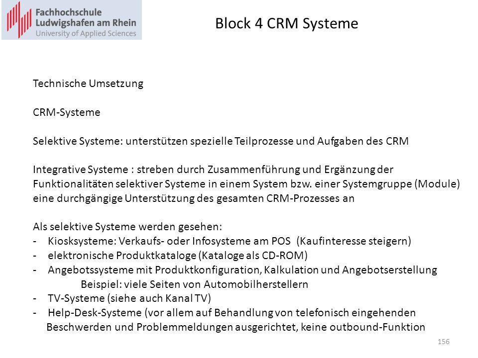 Block 4 CRM Systeme Technische Umsetzung CRM-Systeme Selektive Systeme: unterstützen spezielle Teilprozesse und Aufgaben des CRM Integrative Systeme :