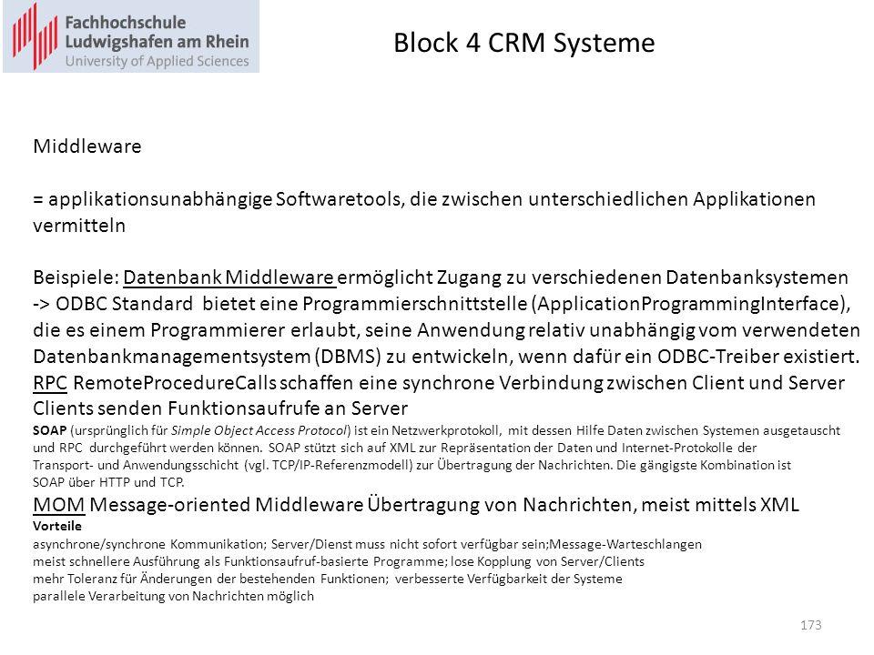 Block 4 CRM Systeme 173 Middleware = applikationsunabhängige Softwaretools, die zwischen unterschiedlichen Applikationen vermitteln Beispiele: Datenba