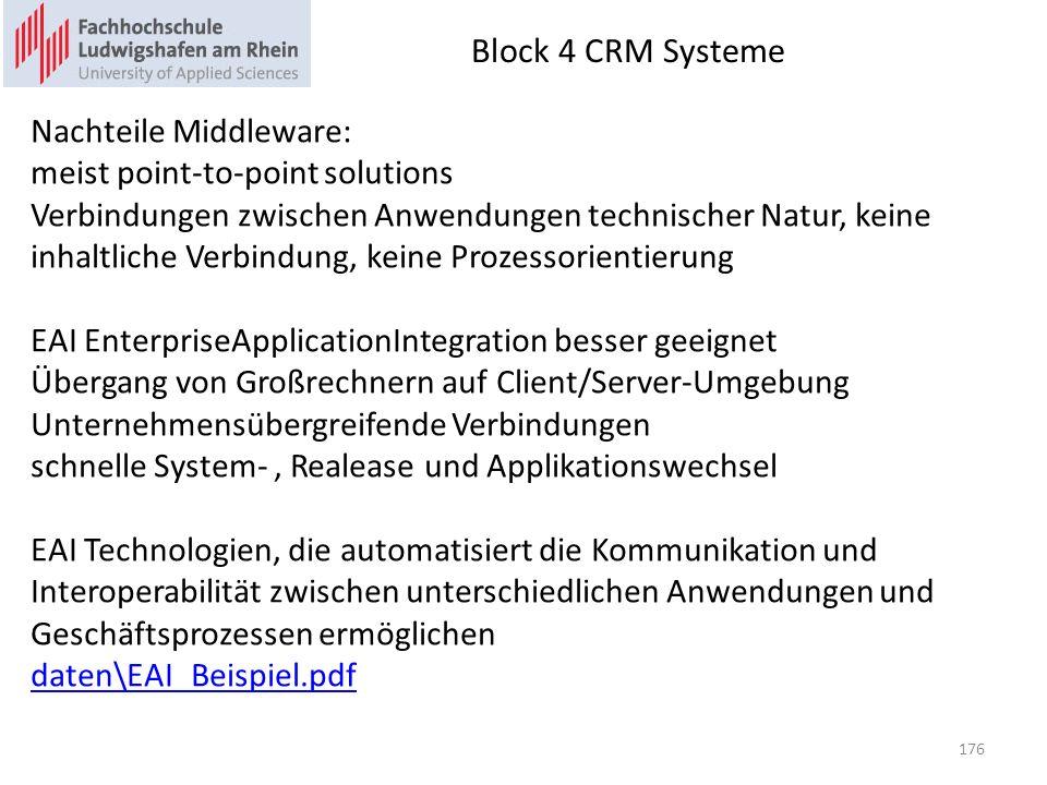 Block 4 CRM Systeme 176 Nachteile Middleware: meist point-to-point solutions Verbindungen zwischen Anwendungen technischer Natur, keine inhaltliche Ve