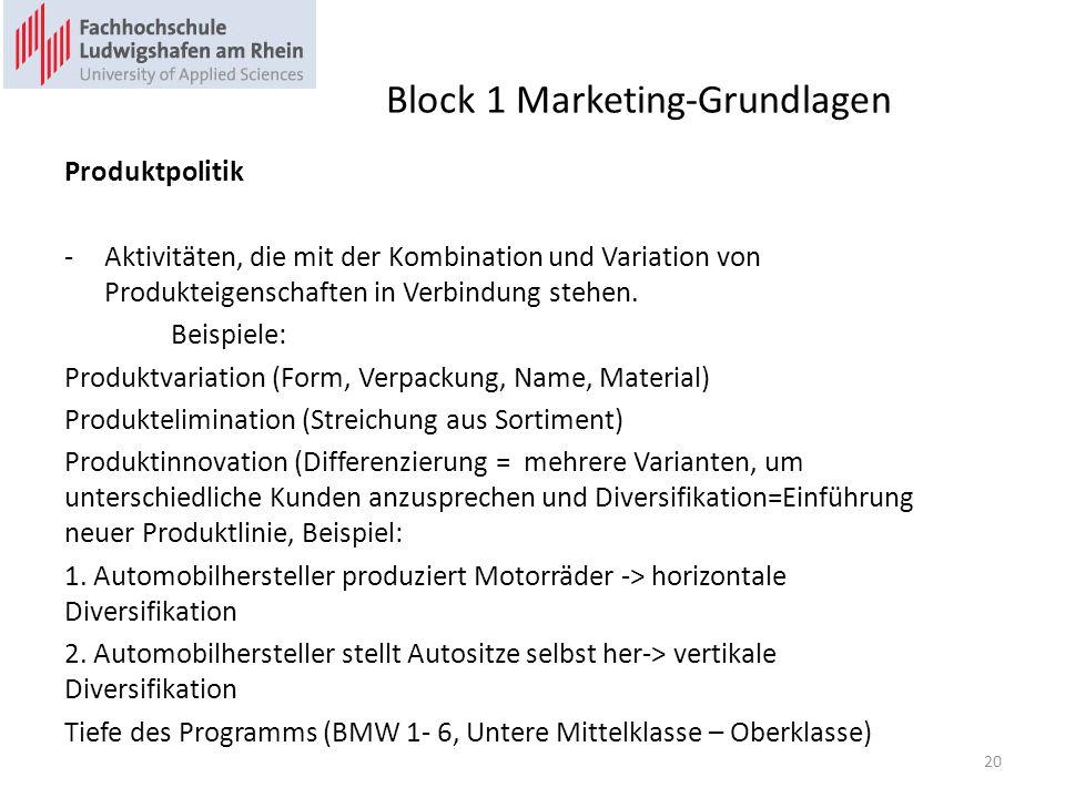 Block 1 Marketing-Grundlagen Produktpolitik -Aktivitäten, die mit der Kombination und Variation von Produkteigenschaften in Verbindung stehen. Beispie
