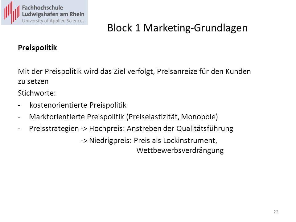 Block 1 Marketing-Grundlagen Preispolitik Mit der Preispolitik wird das Ziel verfolgt, Preisanreize für den Kunden zu setzen Stichworte: - kostenorien