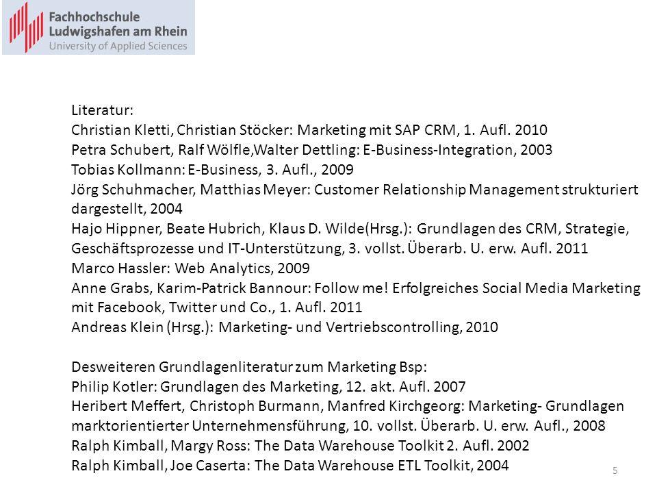 Literatur: Christian Kletti, Christian Stöcker: Marketing mit SAP CRM, 1. Aufl. 2010 Petra Schubert, Ralf Wölfle,Walter Dettling: E-Business-Integrati