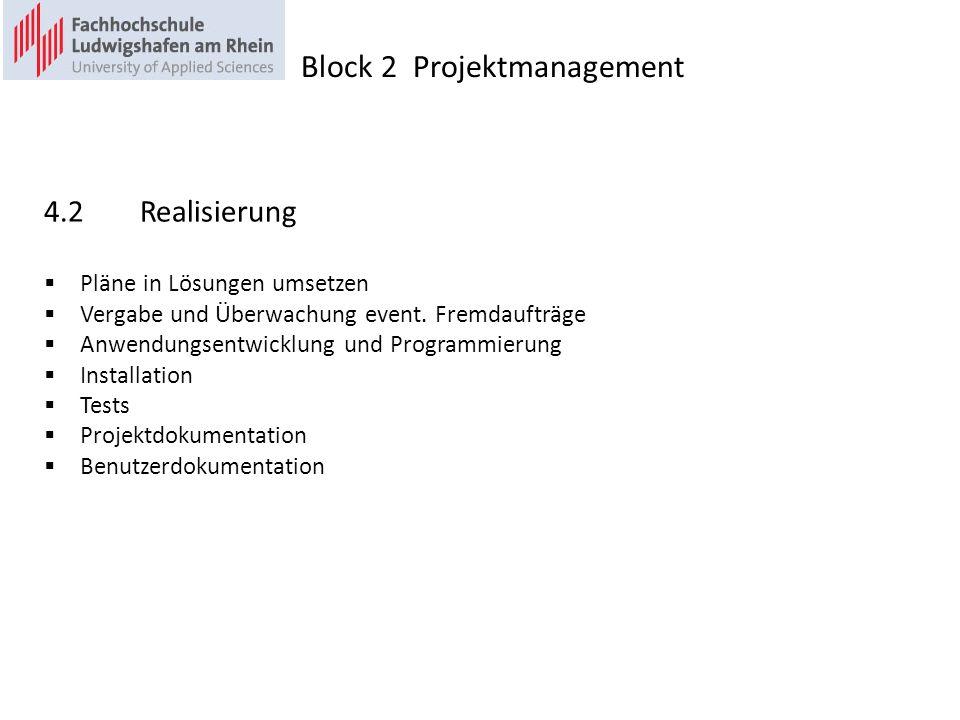 4.2Realisierung Pläne in Lösungen umsetzen Vergabe und Überwachung event. Fremdaufträge Anwendungsentwicklung und Programmierung Installation Tests Pr