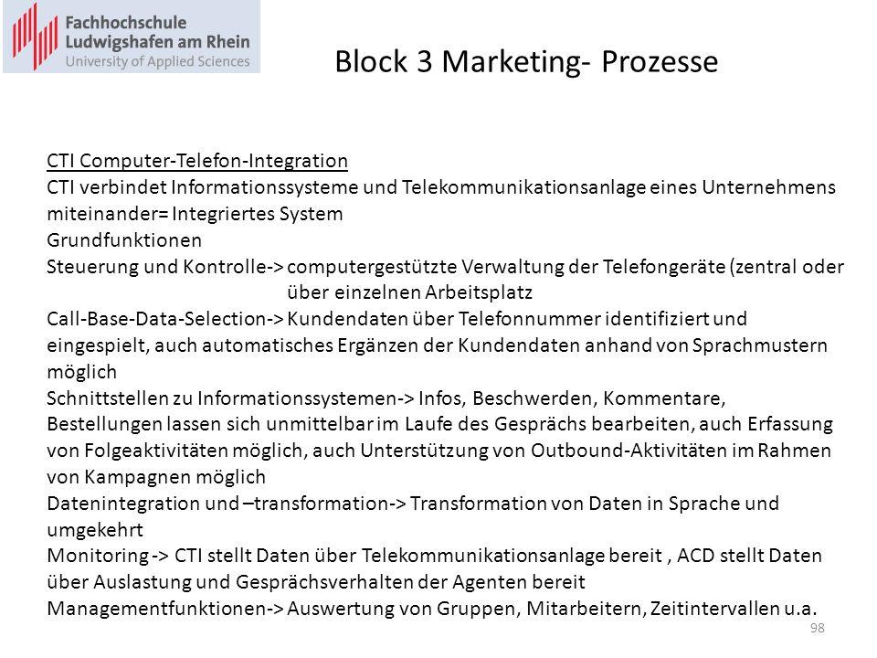 Block 3 Marketing- Prozesse CTI Computer-Telefon-Integration CTI verbindet Informationssysteme und Telekommunikationsanlage eines Unternehmens miteina