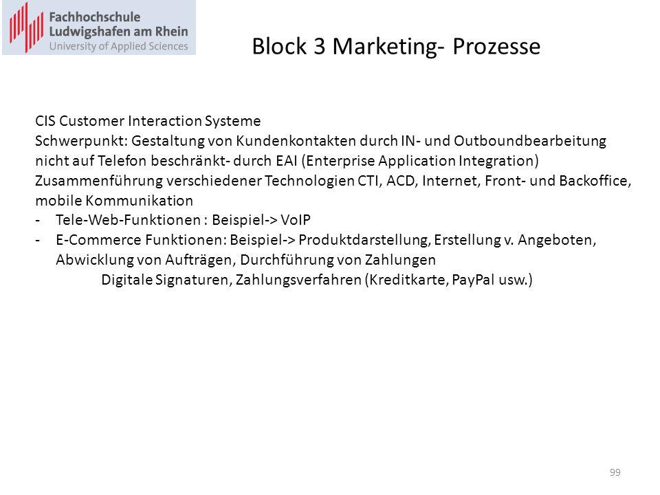 Block 3 Marketing- Prozesse CIS Customer Interaction Systeme Schwerpunkt: Gestaltung von Kundenkontakten durch IN- und Outboundbearbeitung nicht auf T