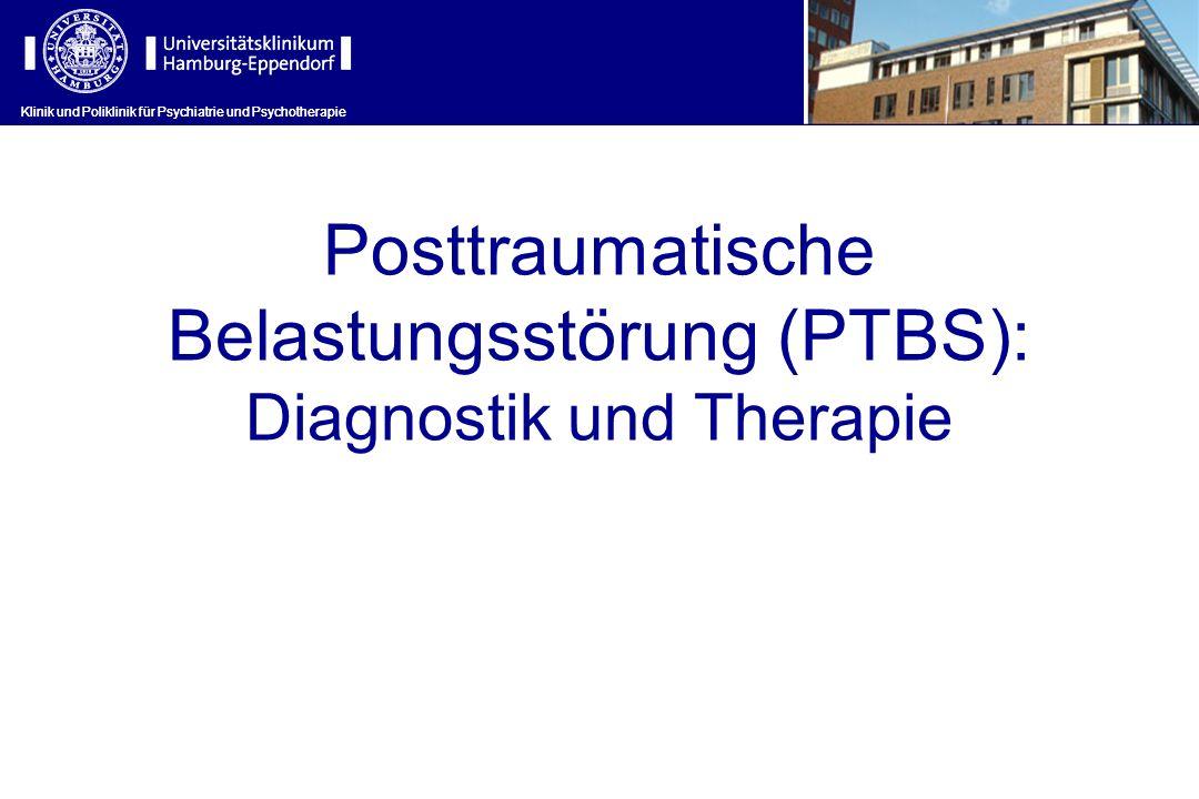 Klinik und Poliklinik für Psychiatrie und Psychotherapie Posttraumatische Belastungsstörung (PTBS): Diagnostik und Therapie