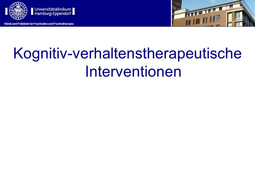 Klinik und Poliklinik für Psychiatrie und Psychotherapie Kognitiv-verhaltenstherapeutische Interventionen