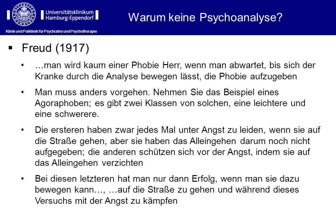 Klinik und Poliklinik für Psychiatrie und Psychotherapie Freud (1917) …man wird kaum einer Phobie Herr, wenn man abwartet, bis sich der Kranke durch die Analyse bewegen lässt, die Phobie aufzugeben Man muss anders vorgehen.
