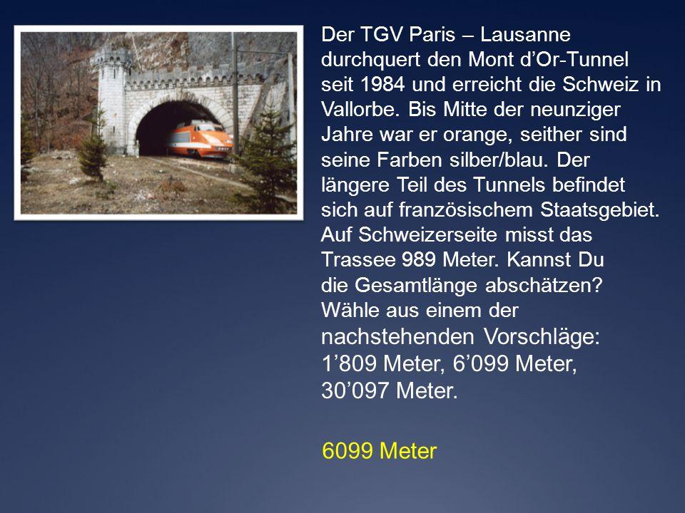 6099 Meter Der TGV Paris – Lausanne durchquert den Mont dOr-Tunnel seit 1984 und erreicht die Schweiz in Vallorbe. Bis Mitte der neunziger Jahre war e