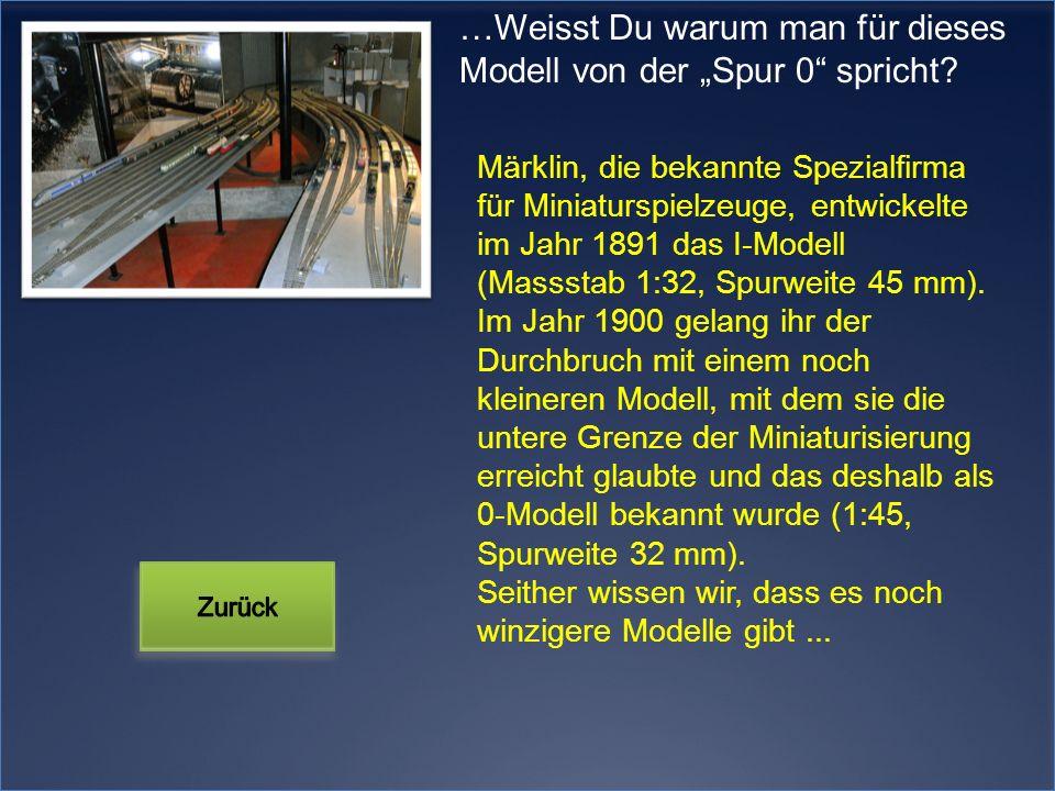 Märklin, die bekannte Spezialfirma für Miniaturspielzeuge, entwickelte im Jahr 1891 das I-Modell (Massstab 1:32, Spurweite 45 mm). Im Jahr 1900 gelang