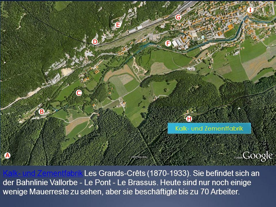 Kalk- und Zementfabrik Kalk- und Zementfabrik Les Grands-Crêts (1870-1933). Sie befindet sich an der Bahnlinie Vallorbe - Le Pont - Le Brassus. Heute