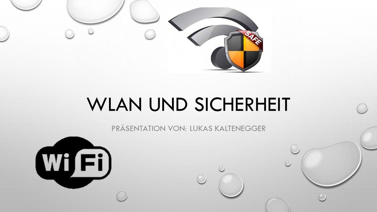 WLAN UND SICHERHEIT PRÄSENTATION VON: LUKAS KALTENEGGER