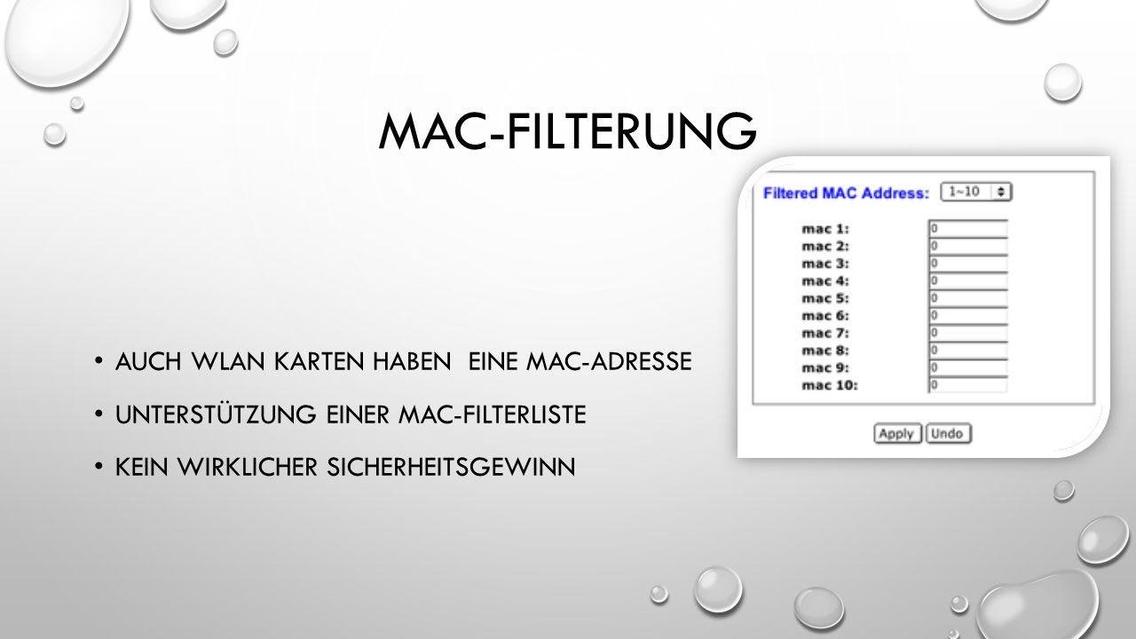 MAC-FILTERUNG AUCH WLAN KARTEN HABEN EINE MAC-ADRESSE UNTERSTÜTZUNG EINER MAC-FILTERLISTE KEIN WIRKLICHER SICHERHEITSGEWINN