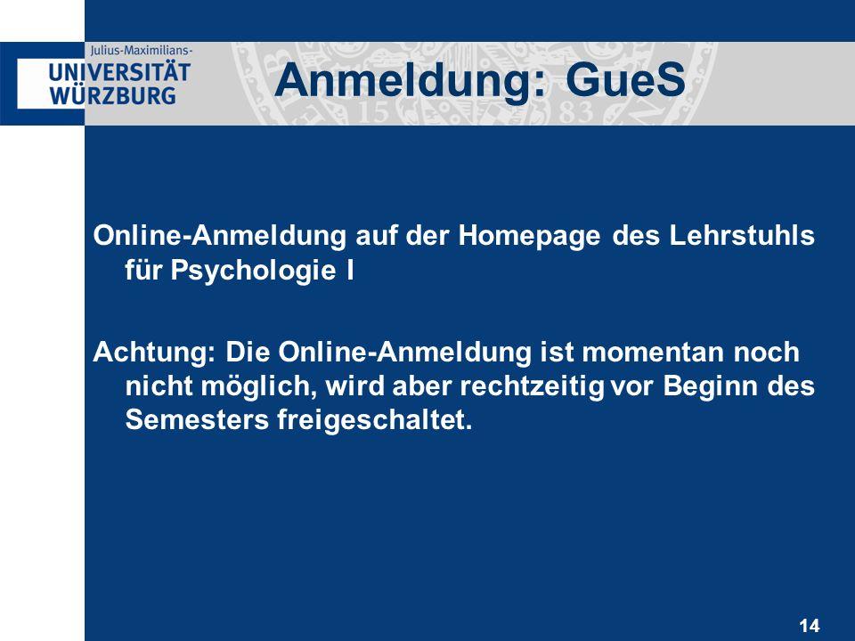 14 Online-Anmeldung auf der Homepage des Lehrstuhls für Psychologie I Achtung: Die Online-Anmeldung ist momentan noch nicht möglich, wird aber rechtzeitig vor Beginn des Semesters freigeschaltet.