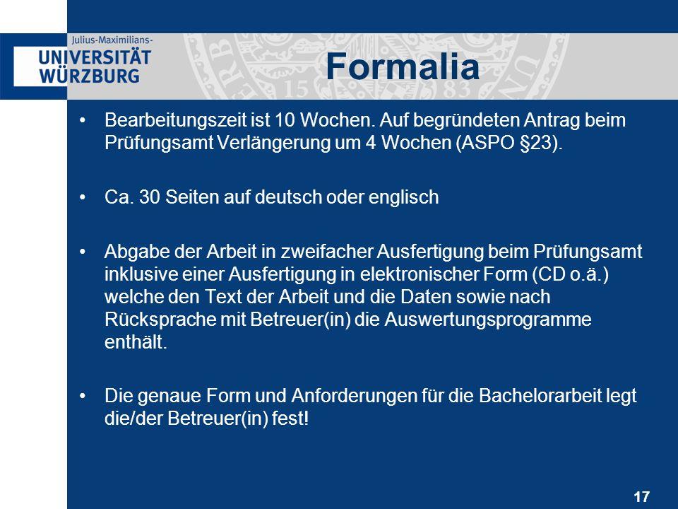 17 Formalia Bearbeitungszeit ist 10 Wochen. Auf begründeten Antrag beim Prüfungsamt Verlängerung um 4 Wochen (ASPO §23). Ca. 30 Seiten auf deutsch ode
