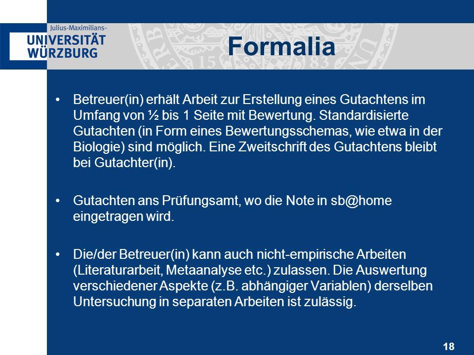 18 Formalia Betreuer(in) erhält Arbeit zur Erstellung eines Gutachtens im Umfang von ½ bis 1 Seite mit Bewertung. Standardisierte Gutachten (in Form e