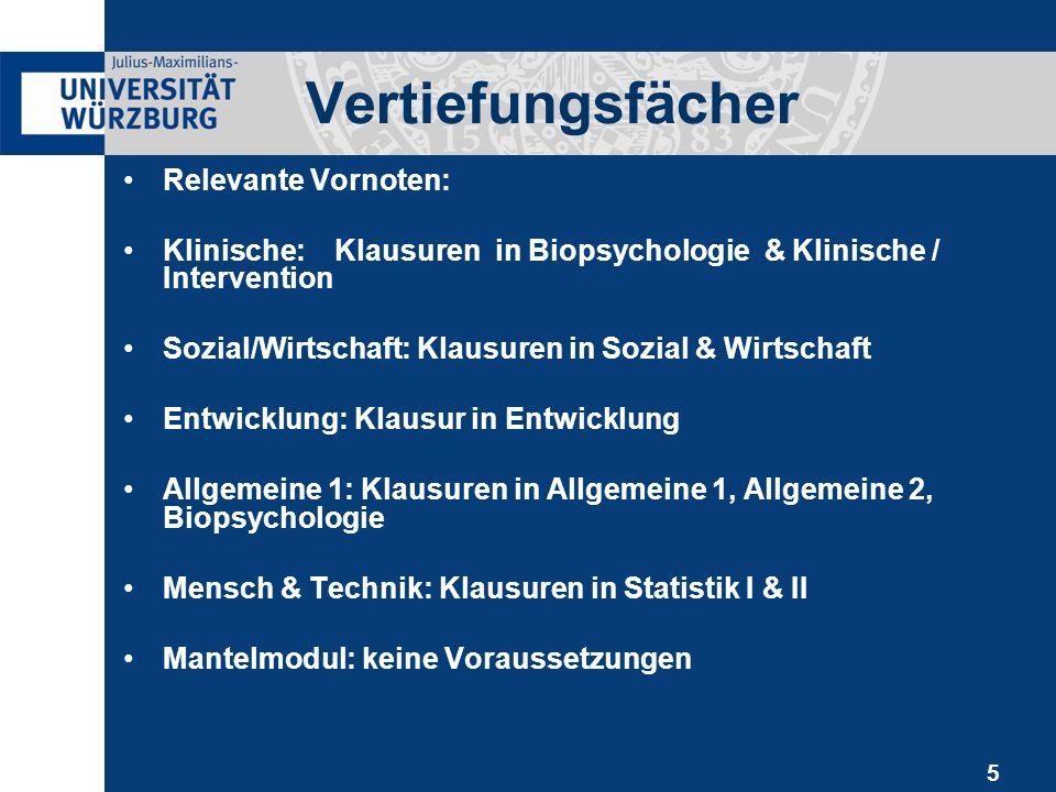 5 Vertiefungsfächer Relevante Vornoten: Klinische:Klausuren in Biopsychologie & Klinische / Intervention Sozial/Wirtschaft: Klausuren in Sozial & Wirt