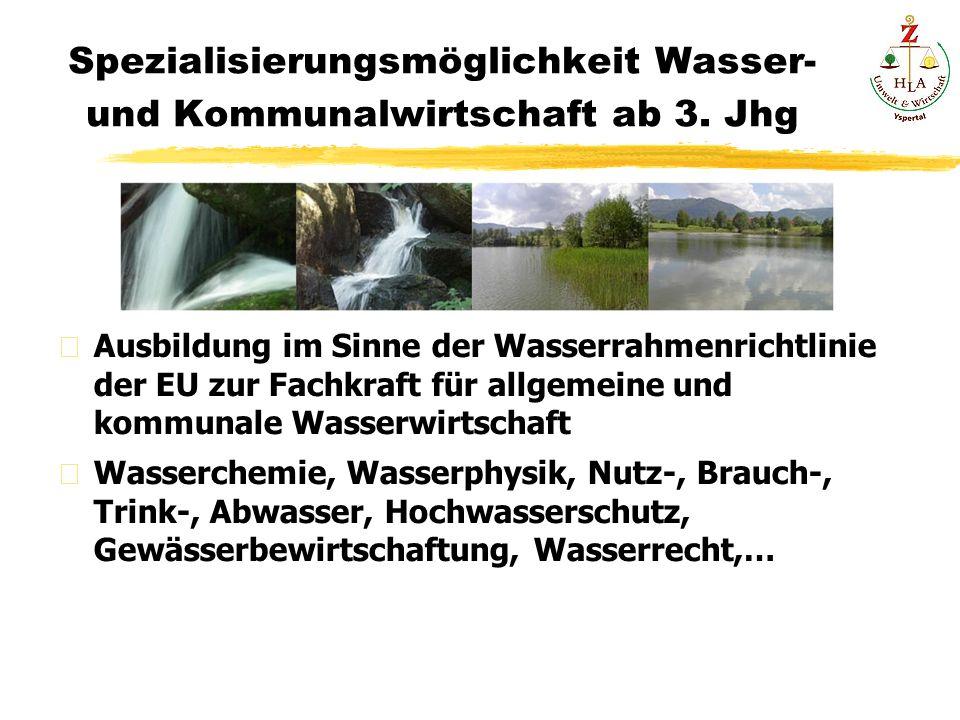Spezialisierungsmöglichkeit Wasser- und Kommunalwirtschaft ab 3. Jhg Ausbildung im Sinne der Wasserrahmenrichtlinie der EU zur Fachkraft für allgemein