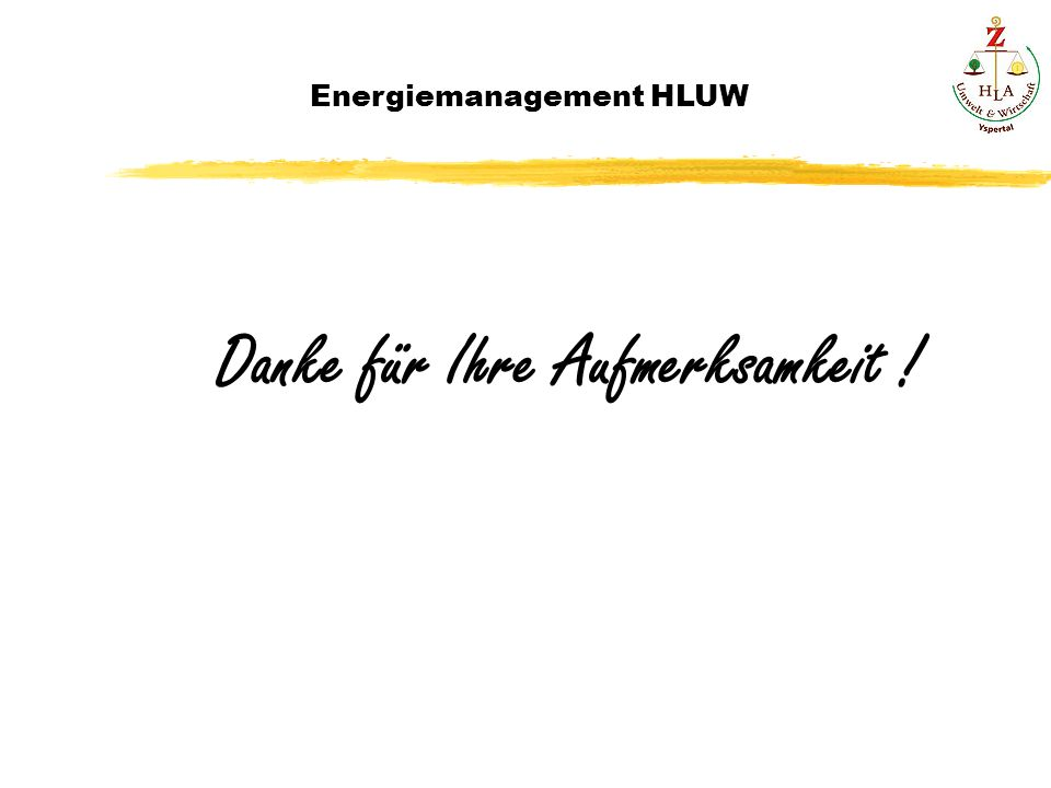 Energiemanagement HLUW Danke für Ihre Aufmerksamkeit !