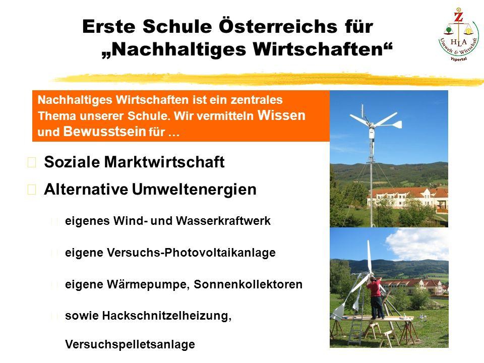 Erste Schule Österreichs für Nachhaltiges Wirtschaften Soziale Marktwirtschaft Alternative Umweltenergien eigenes Wind- und Wasserkraftwerk eigene Ver