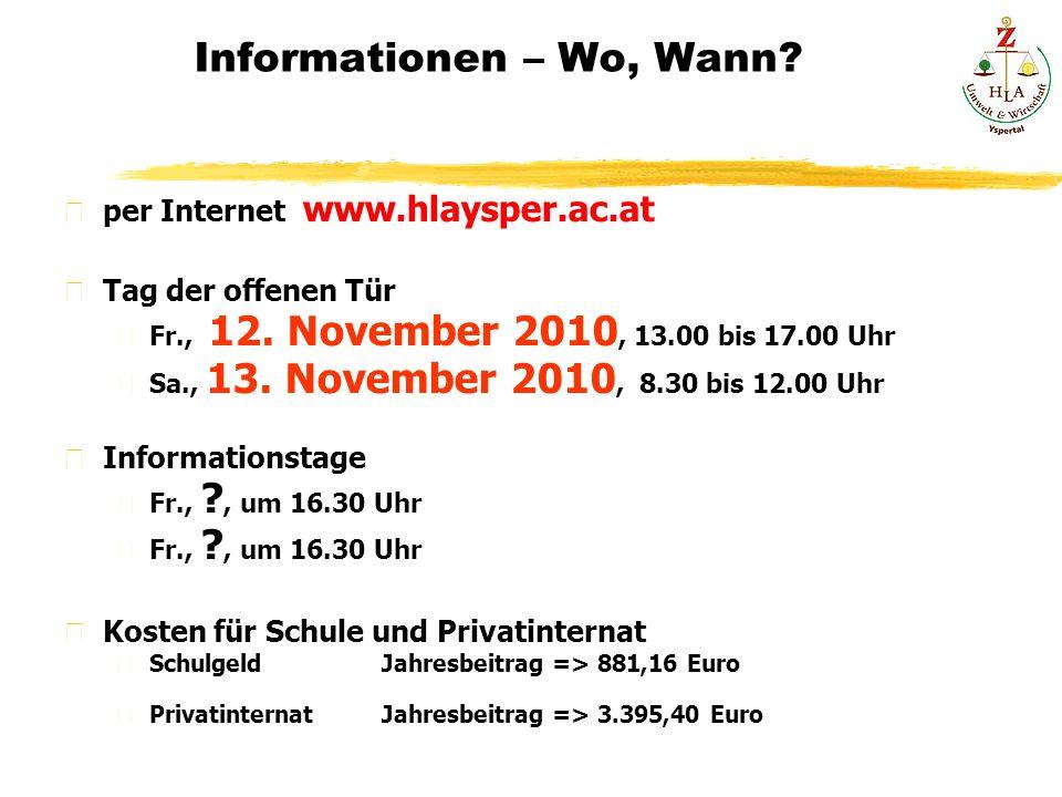 Informationen – Wo, Wann? per Internet www.hlaysper.ac.at Tag der offenen Tür Fr., 12. November 2010, 13.00 bis 17.00 Uhr Sa., 13. November 2010, 8.30