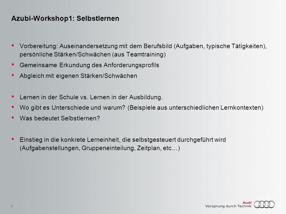 7 Azubi-Workshop1: Selbstlernen Vorbereitung: Auseinandersetzung mit dem Berufsbild (Aufgaben, typische Tätigkeiten), persönliche Stärken/Schwächen (a