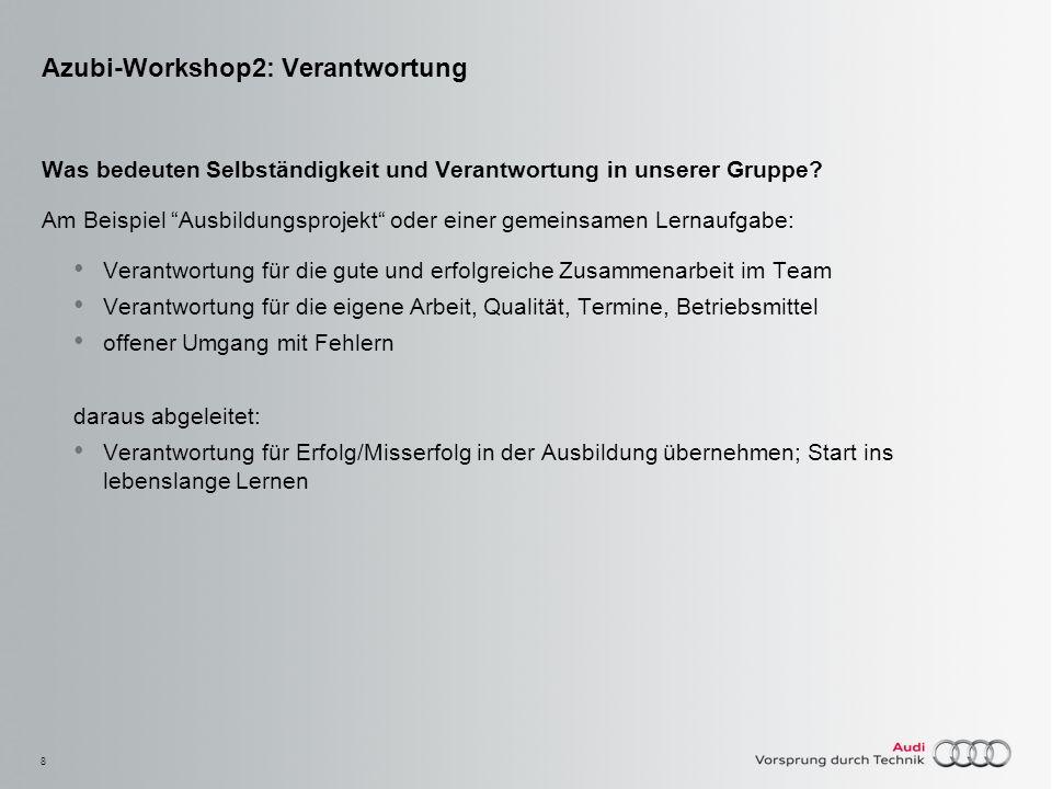 8 Azubi-Workshop2: Verantwortung Was bedeuten Selbständigkeit und Verantwortung in unserer Gruppe? Am Beispiel Ausbildungsprojekt oder einer gemeinsam