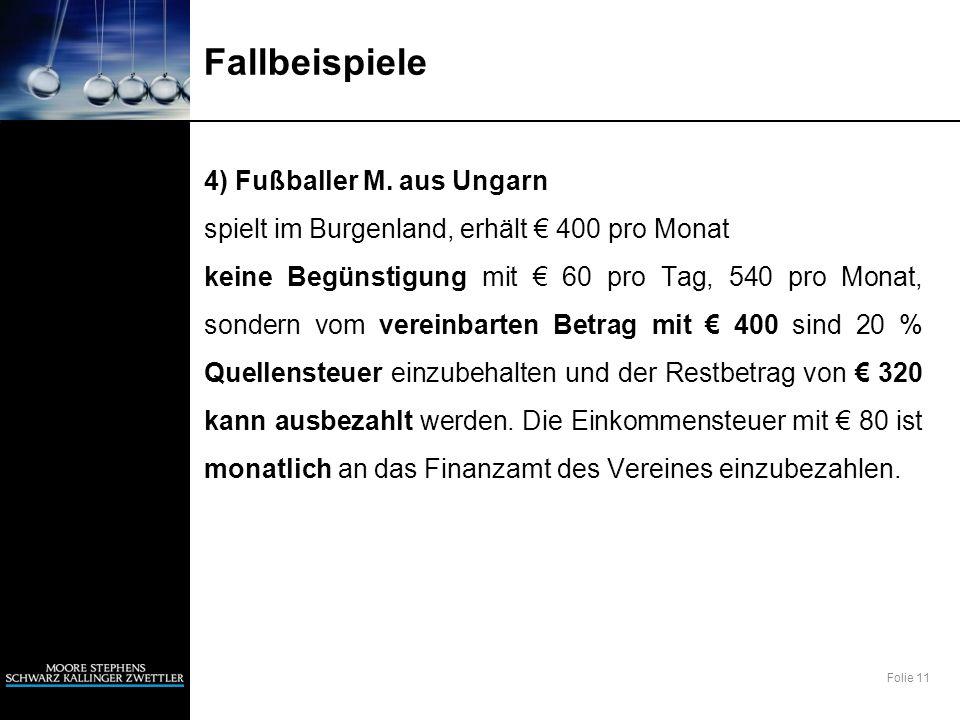 Folie 11 Fallbeispiele 4) Fußballer M. aus Ungarn spielt im Burgenland, erhält 400 pro Monat keine Begünstigung mit 60 pro Tag, 540 pro Monat, sondern